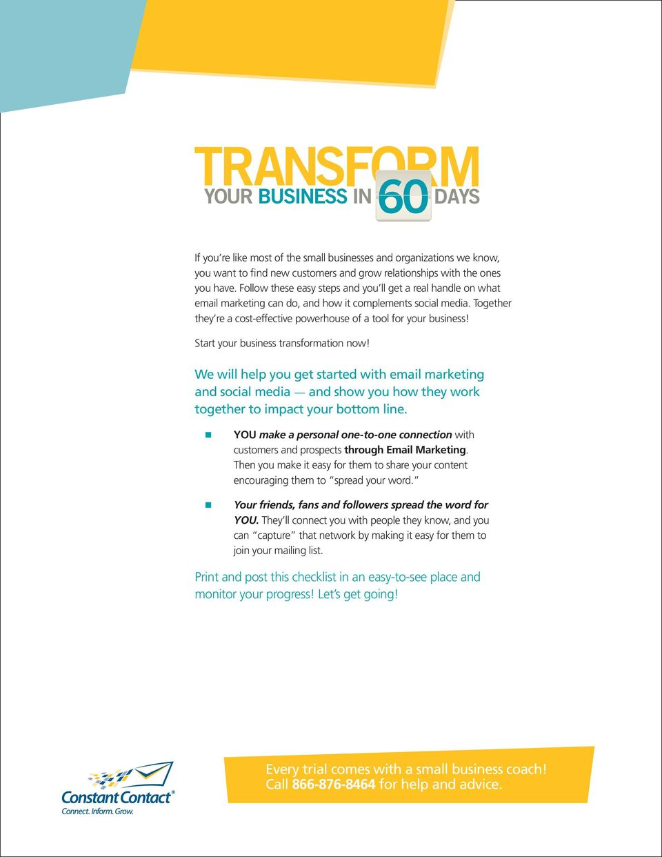 Start your business transformation now! We will help you get started with email marketing and social media and show you how they work together to impact your bottom line.