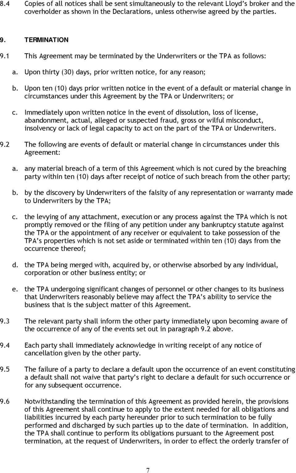 Upon ten (10) days prior written notice in the event of a default or material change in circumstances under this Agreement by the TPA or Underwriters; or c.