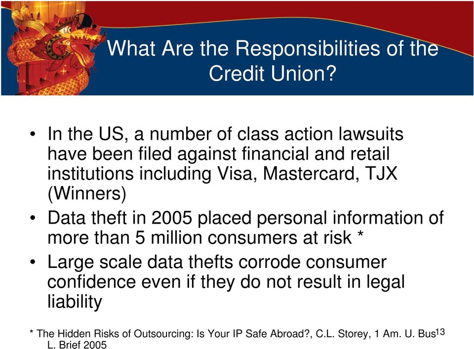 Mastercard, TJX (Winners) Data theft in 2005 placed personal information of more than 5 million consumers at risk * Large