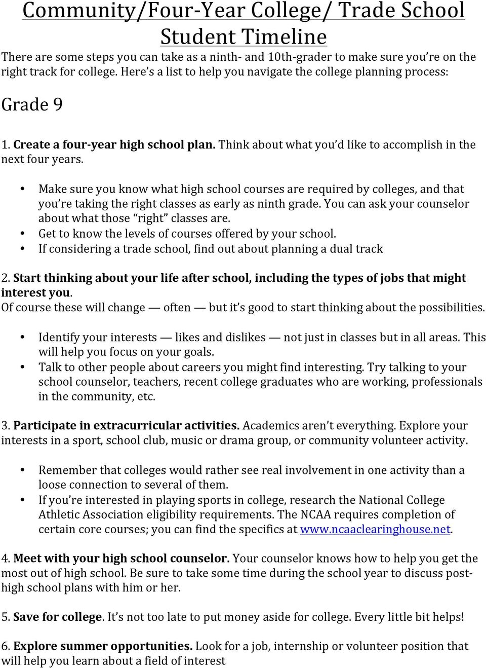Make sure you know what high school courses are required by colleges, and that you re taking the right classes as early as ninth grade. You can ask your counselor about what those right classes are.