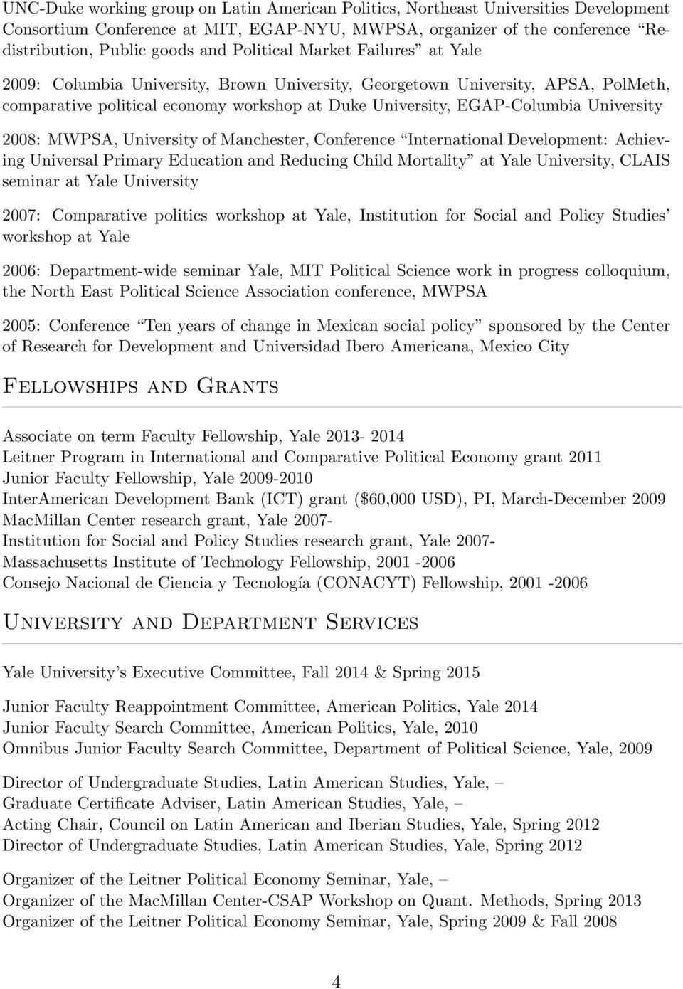 University 2008: MWPSA, University of Manchester, Conference International Development: Achieving Universal Primary Education and Reducing Child Mortality at Yale University, CLAIS seminar at Yale