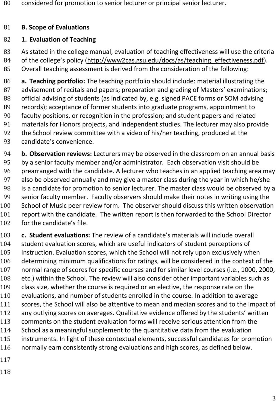 Evaluation of Teaching As stated in the college manual, evaluation of teaching effectiveness will use the criteria of the college s policy (http://www2cas.gsu.edu/docs/as/teaching_effectiveness.pdf).