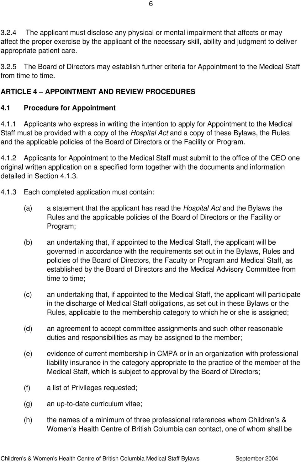 patient care. 3.2.5 The Board of Directors may establish further criteria for Appointment to the Medical Staff from time to time. ARTICLE 4 APPOINTMENT AND REVIEW PROCEDURES 4.