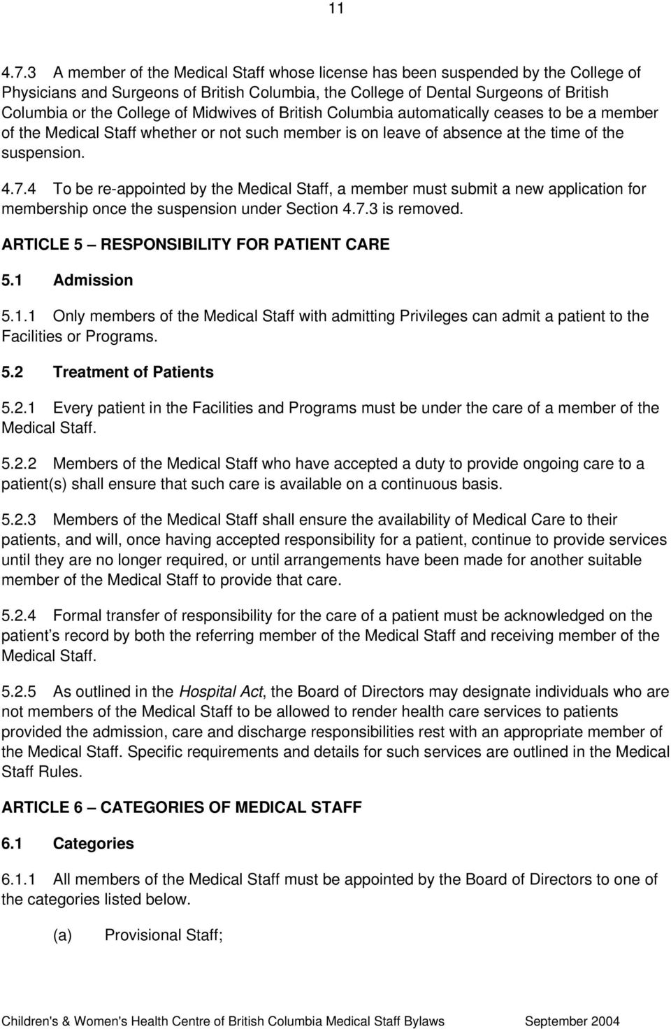 Midwives of British Columbia automatically ceases to be a member of the Medical Staff whether or not such member is on leave of absence at the time of the suspension. 4.7.
