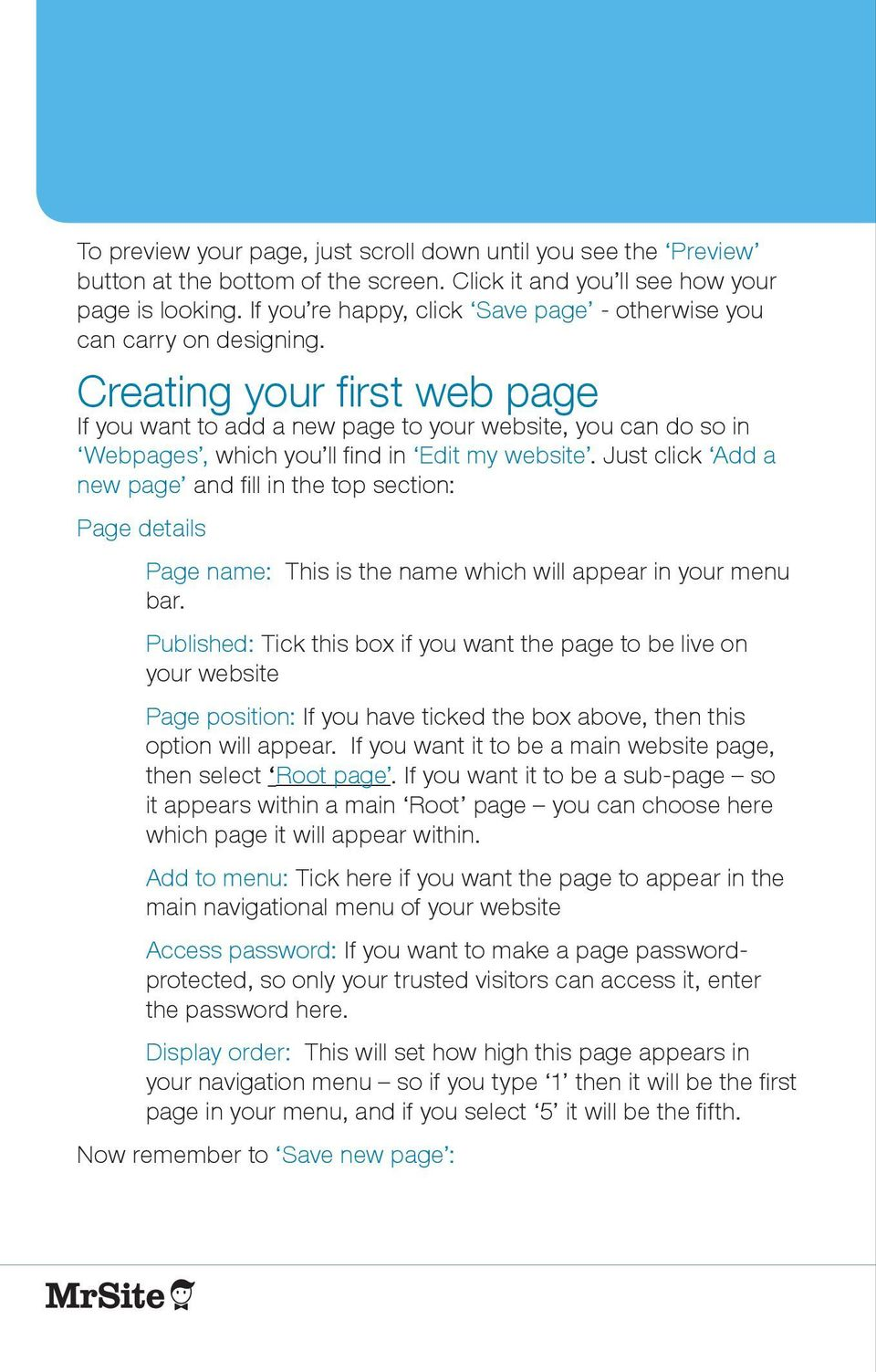 Creating your first web page If you want to add a new page to your website, you can do so in Webpages, which you ll find in Edit my website.