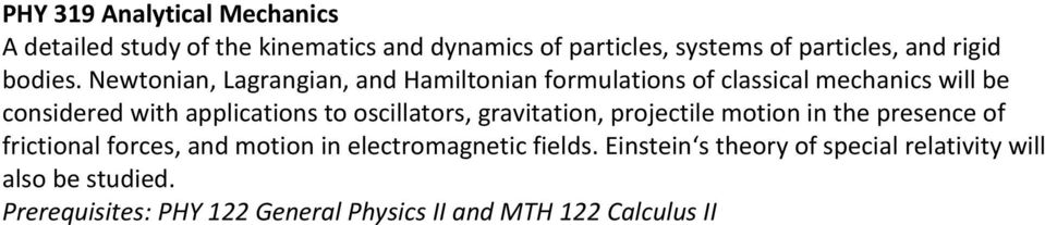 Newtonian, Lagrangian, and Hamiltonian formulations of classical mechanics will be considered with applications to