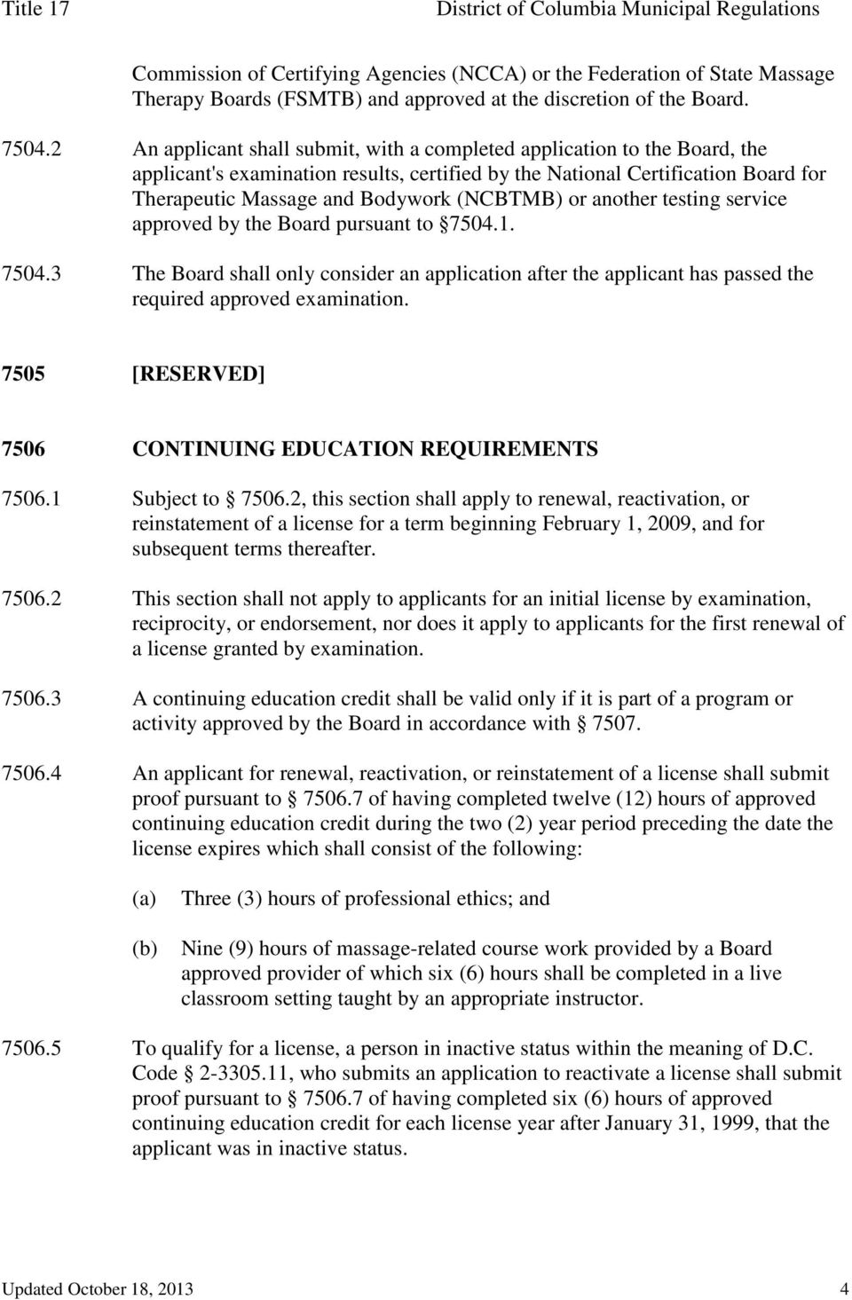 (NCBTMB) or another testing service approved by the Board pursuant to 7504.1. 7504.3 The Board shall only consider an application after the applicant has passed the required approved examination.