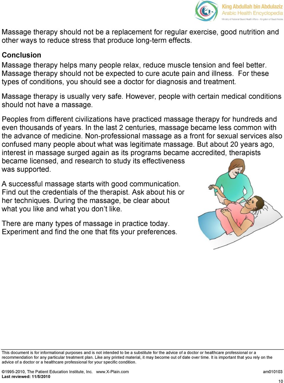 For these types of conditions, you should see a doctor for diagnosis and treatment. Massage therapy is usually very safe. However, people with certain medical conditions should not have a massage.