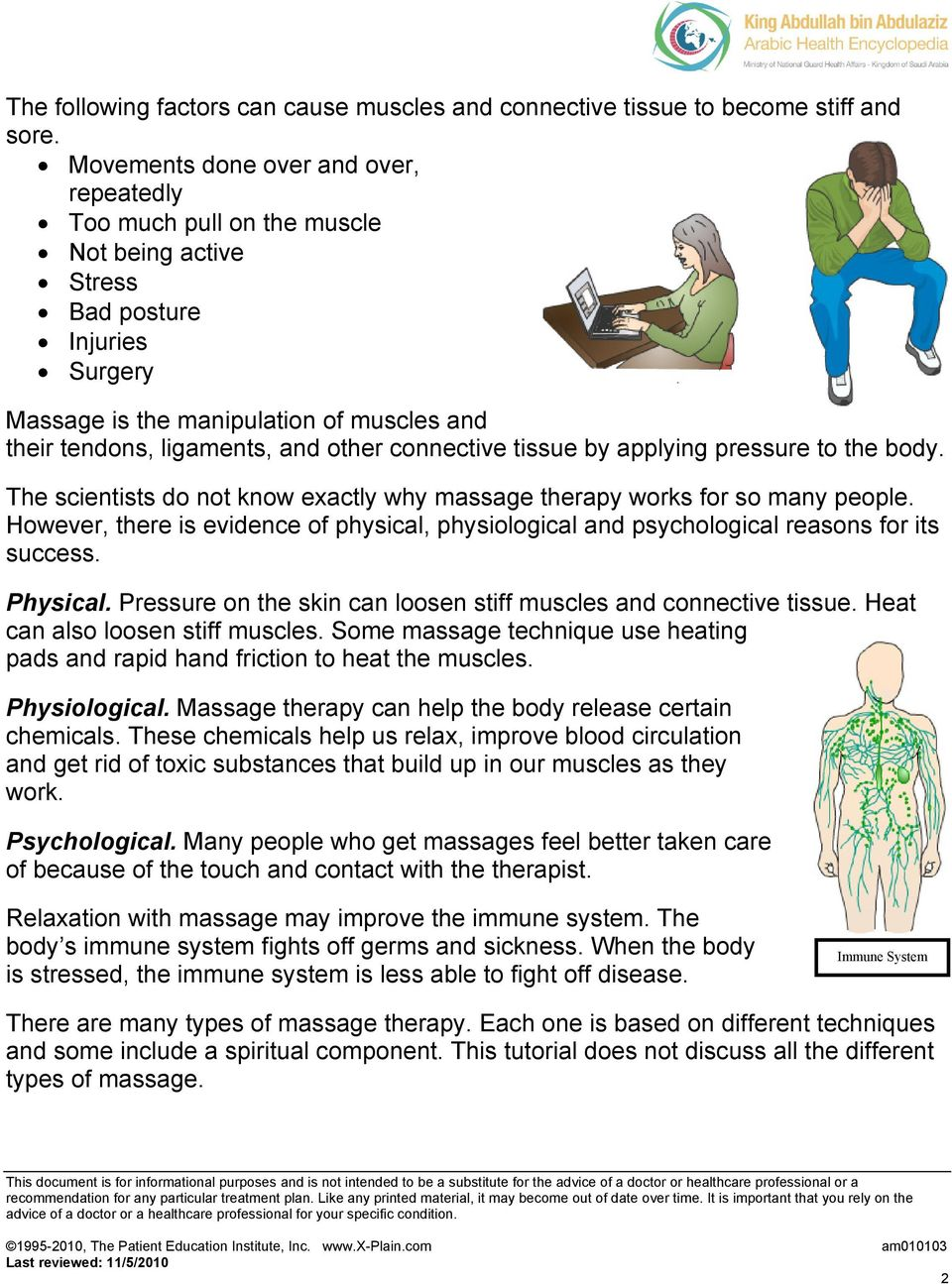 other connective tissue by applying pressure to the body. The scientists do not know exactly why massage therapy works for so many people.