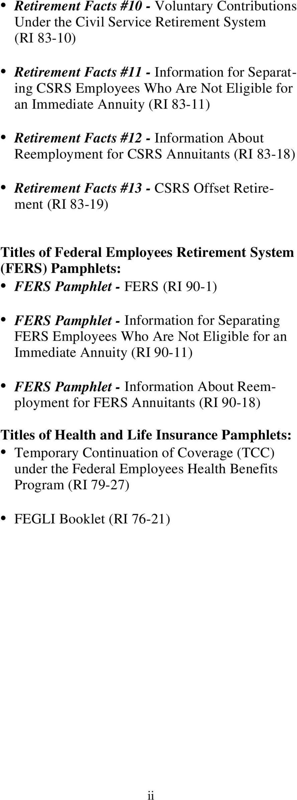 Retirement System (FERS) Pamphlets: FERS Pamphlet - FERS (RI 90-1) FERS Pamphlet - Information for Separating FERS Employees Who Are Not Eligible for an Immediate Annuity (RI 90-11) FERS Pamphlet -