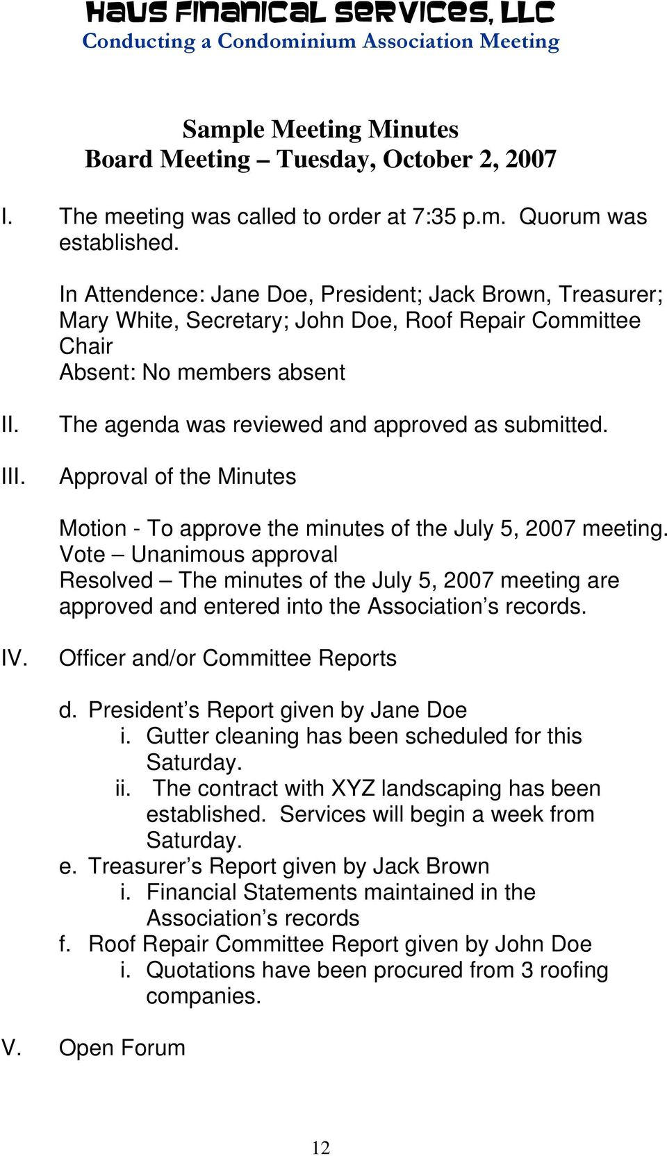 The agenda was reviewed and approved as submitted. Approval of the Minutes Motion - To approve the minutes of the July 5, 2007 meeting.