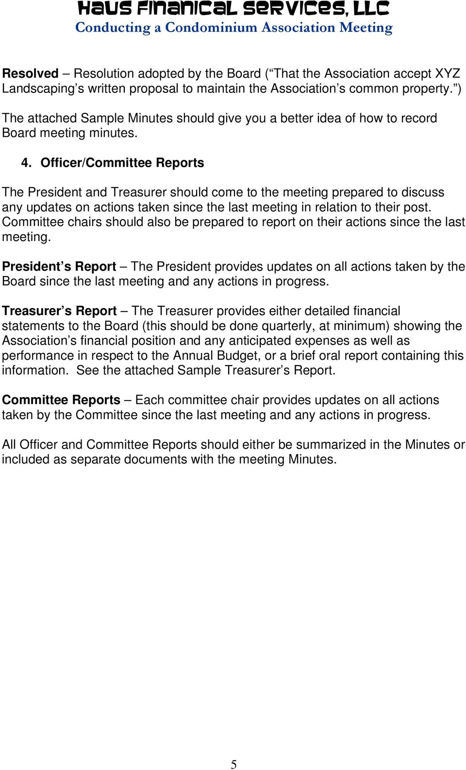 Officer/Committee Reports The President and Treasurer should come to the meeting prepared to discuss any updates on actions taken since the last meeting in relation to their post.
