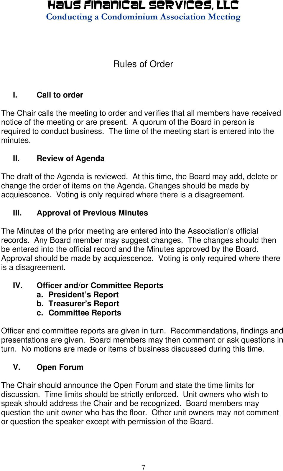 At this time, the Board may add, delete or change the order of items on the Agenda. Changes should be made by acquiescence. Voting is only required where there is a disagreement. III.