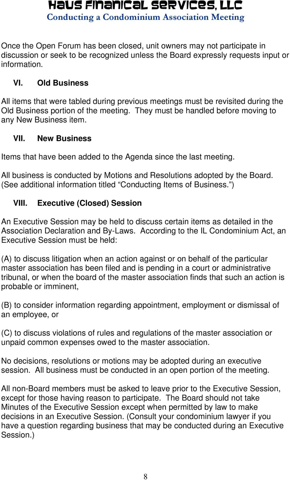 New Business Items that have been added to the Agenda since the last meeting. All business is conducted by Motions and Resolutions adopted by the Board.