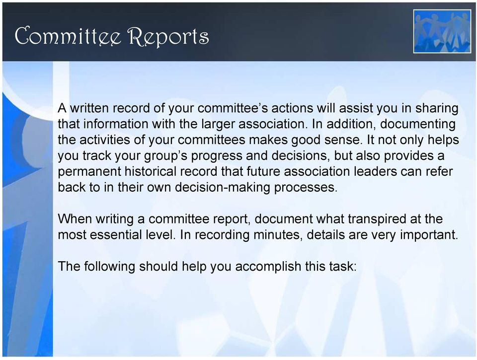 It not only helps you track your group s progress and decisions, but also provides a permanent historical record that future association leaders can