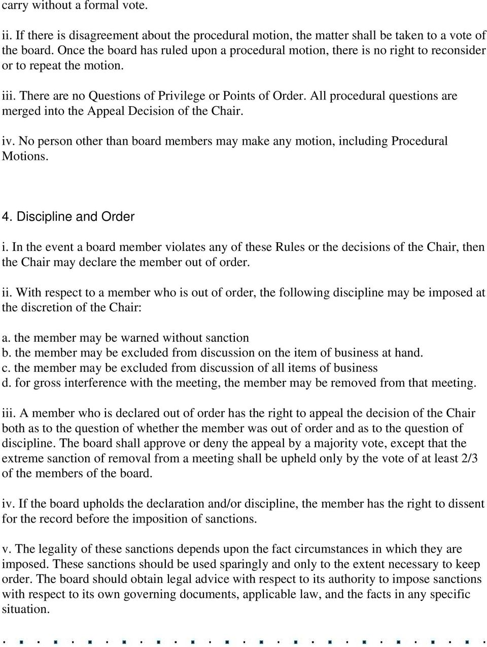 All procedural questions are merged into the Appeal Decision of the Chair. iv. No person other than board members may make any motion, including Procedural Motions. 4. Discipline and Order i.