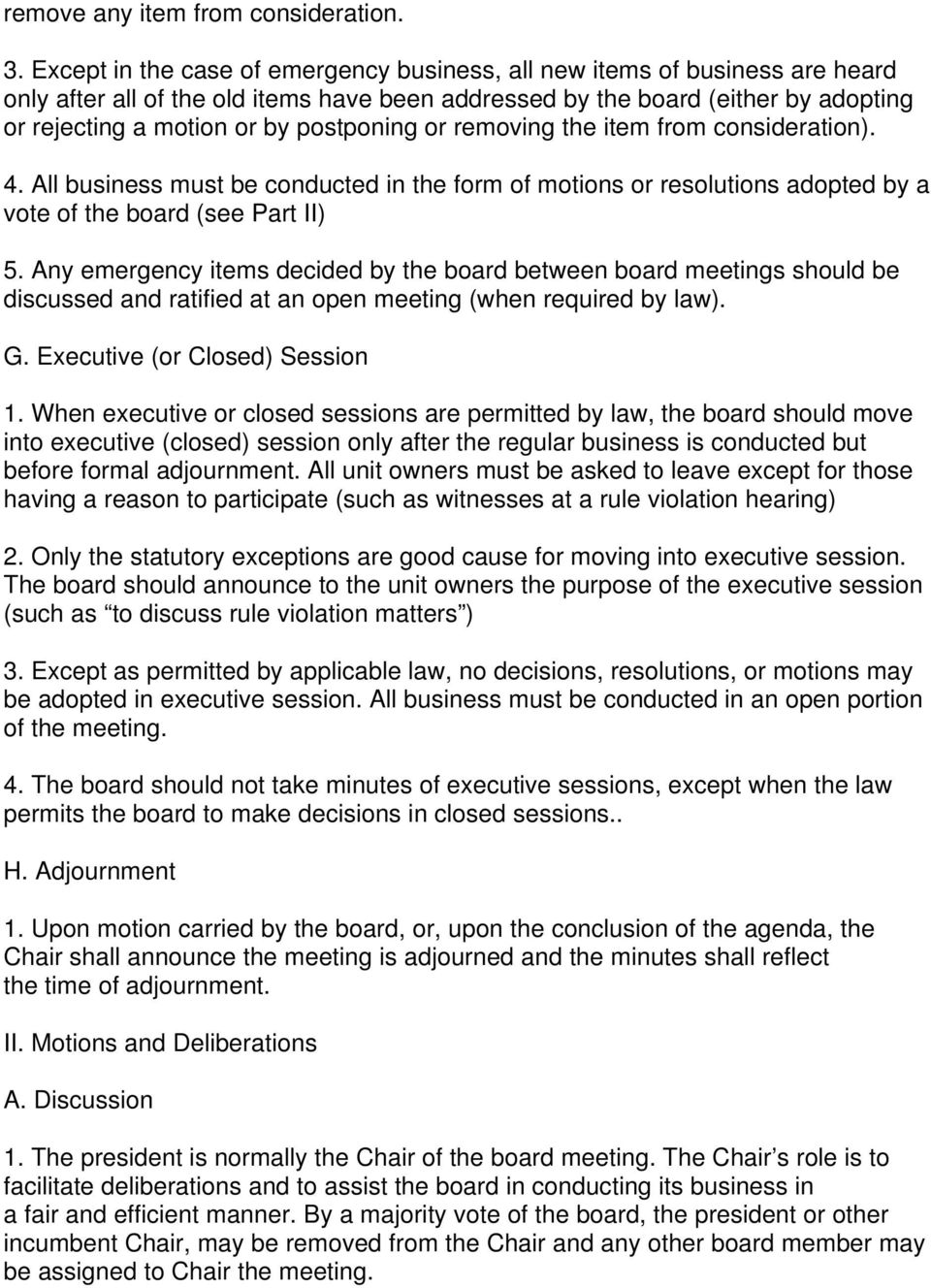 postponing or removing the item from consideration). 4. All business must be conducted in the form of motions or resolutions adopted by a vote of the board (see Part II) 5.
