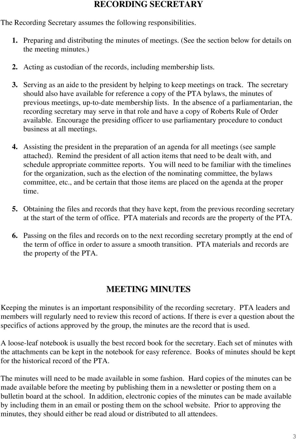 The secretary should also have available for reference a copy of the PTA bylaws, the minutes of previous meetings, up-to-date membership lists.
