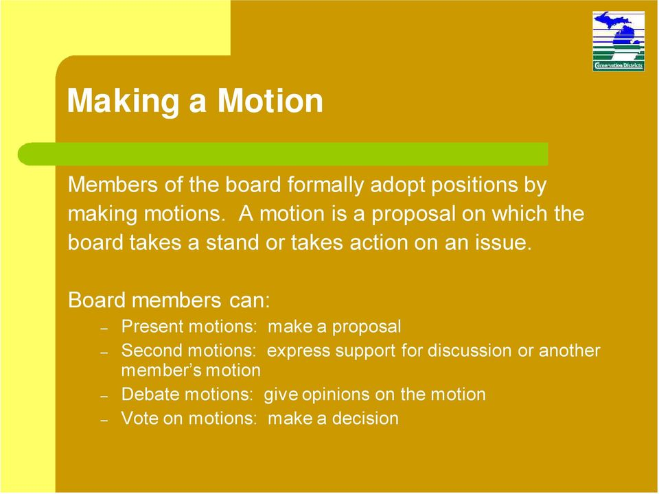 Board members can: Present motions: make a proposal Second motions: express support for