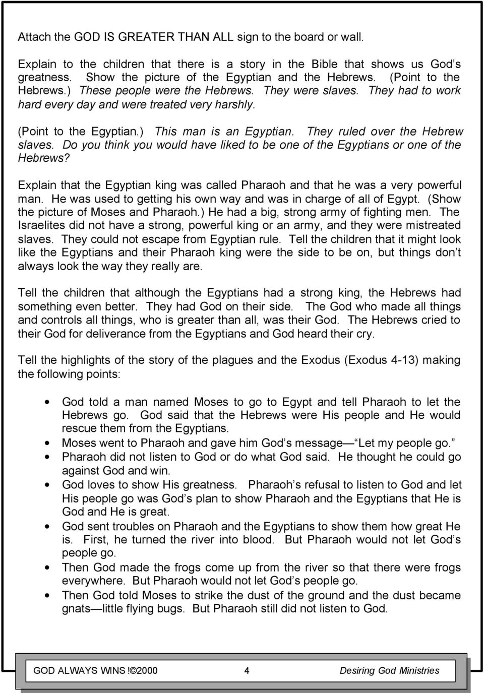 (Point to the Egyptian.) This man is an Egyptian. They ruled over the Hebrew slaves. Do you think you would have liked to be one of the Egyptians or one of the Hebrews?