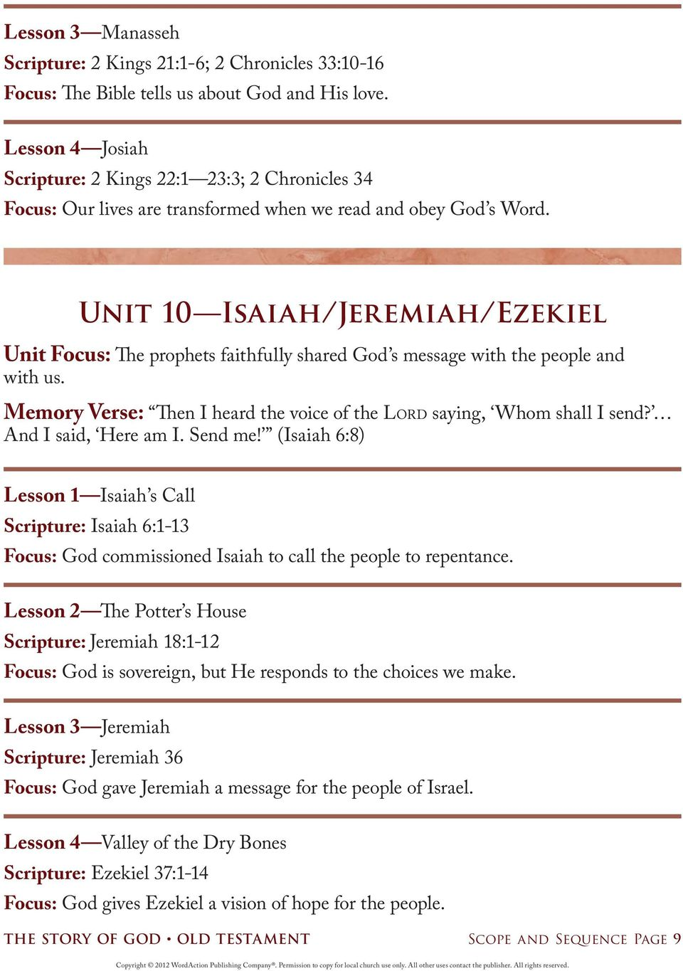 Unit 10 Isaiah/Jeremiah/Ezekiel Unit Focus: The prophets faithfully shared God s message with the people and with us. Memory Verse: Then I heard the voice of the LORD saying, Whom shall I send?