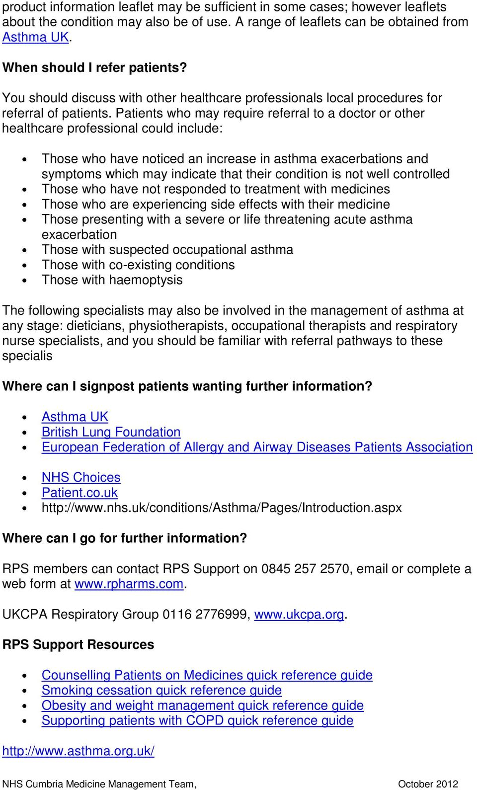 Patients who may require referral to a doctor or other healthcare professional could include: Those who have noticed an increase in asthma exacerbations and symptoms which may indicate that their