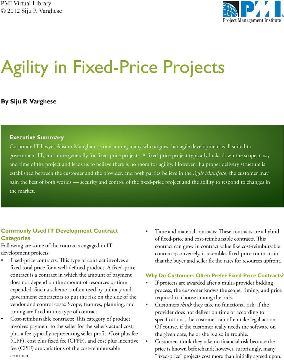 A fixed-price project typically locks down the scope, cost, and time of the project and leads us to believe there is no room for agility.