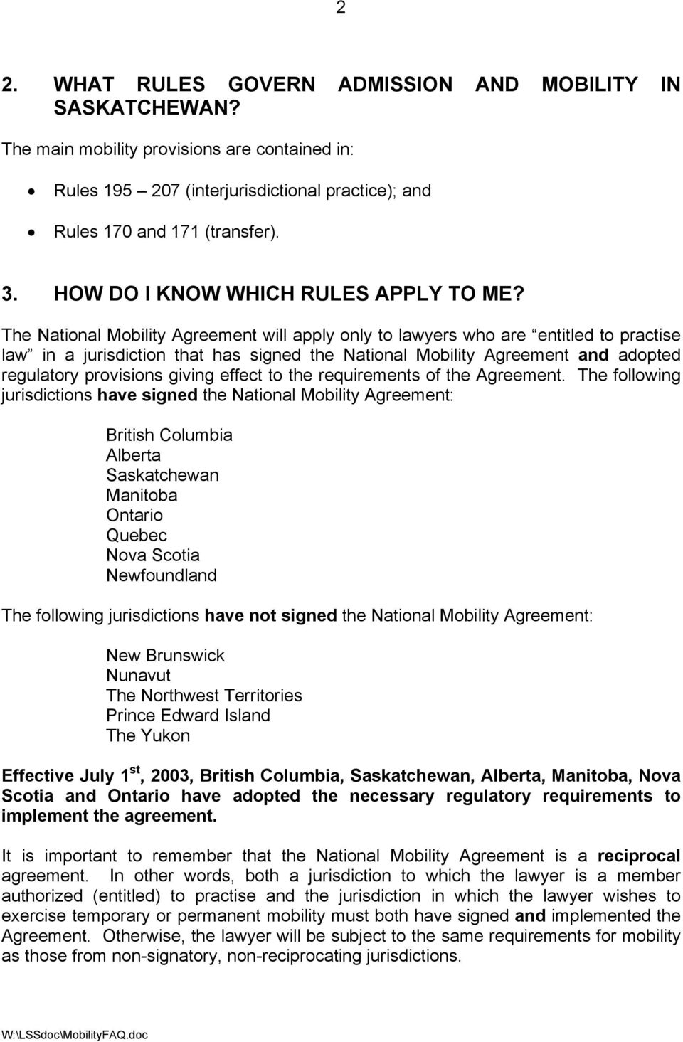 The National Mobility Agreement will apply only to lawyers who are entitled to practise law in a jurisdiction that has signed the National Mobility Agreement and adopted regulatory provisions giving