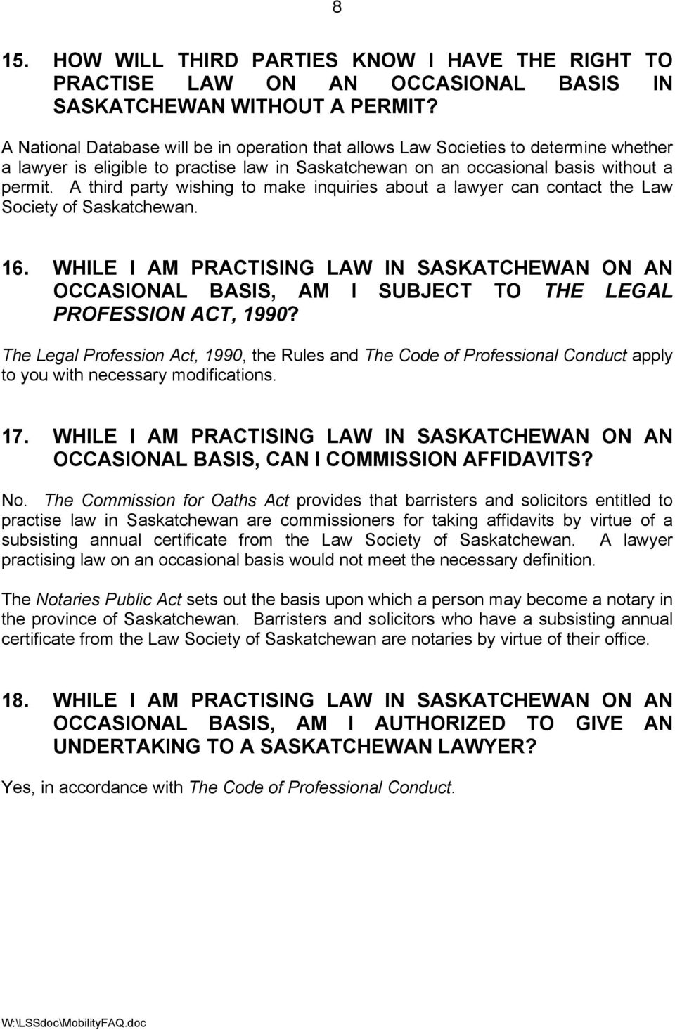 A third party wishing to make inquiries about a lawyer can contact the Law Society of Saskatchewan. 16.