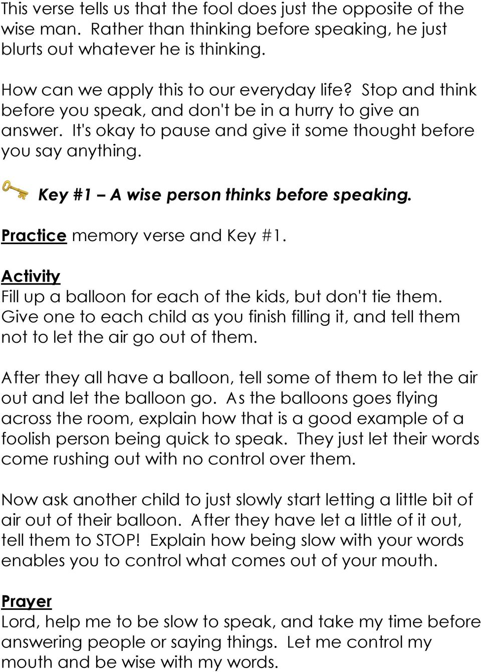 Practice memory verse and Key #1. Activity Fill up a balloon for each of the kids, but don't tie them. Give one to each child as you finish filling it, and tell them not to let the air go out of them.