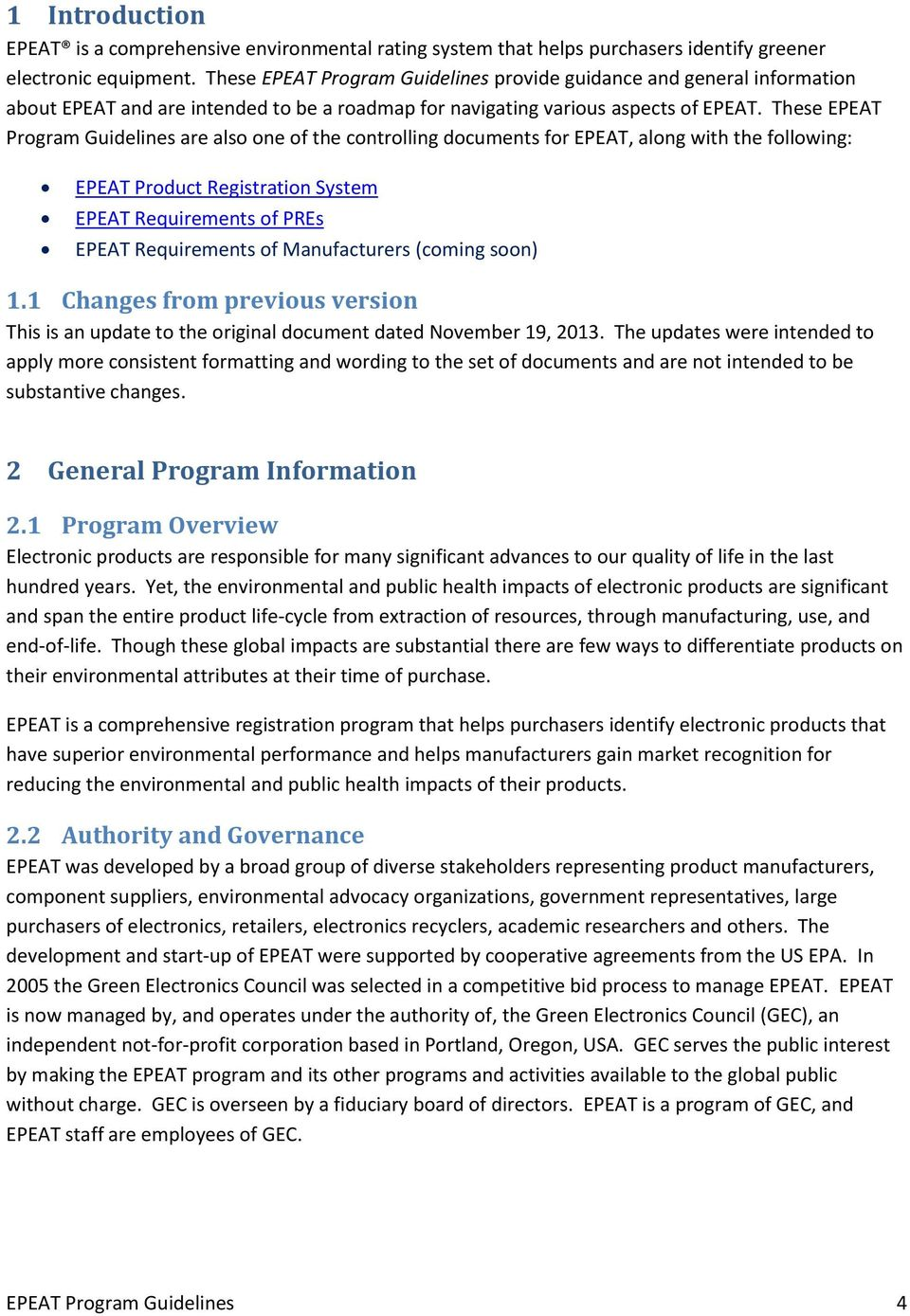 These EPEAT Program Guidelines are also one of the controlling documents for EPEAT, along with the following: EPEAT Product Registration System EPEAT Requirements of PREs EPEAT Requirements of