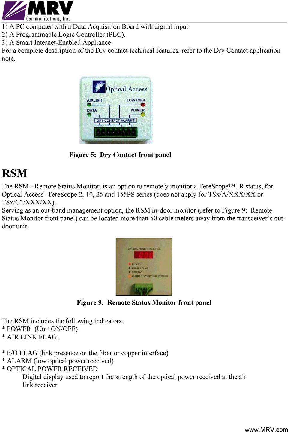 RSM Figure 5: Dry Contact front panel The RSM - Remote Status Monitor, is an option to remotely monitor a TereScope IR status, for Optical Access TereScope 2, 10, 25 and 155PS series (does not apply