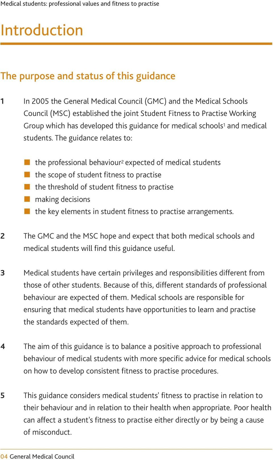 The guidance relates to: the professional behaviour 2 expected of medical students the scope of student fitness to practise the threshold of student fitness to practise making decisions the key