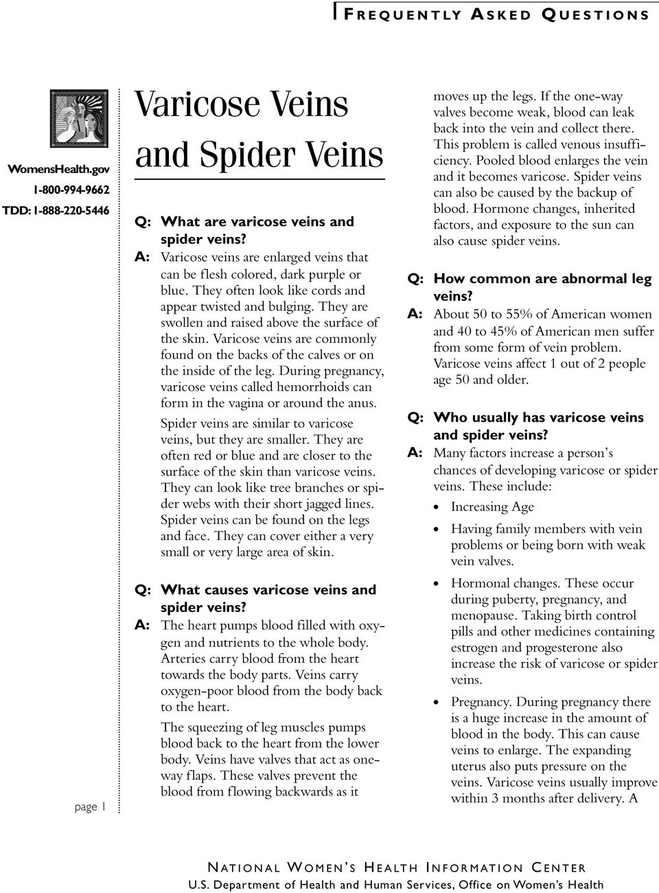 Hormone changes, inherited Q: What are varicose veins and factors, and exposure to the sun can spider veins? also cause spider veins.