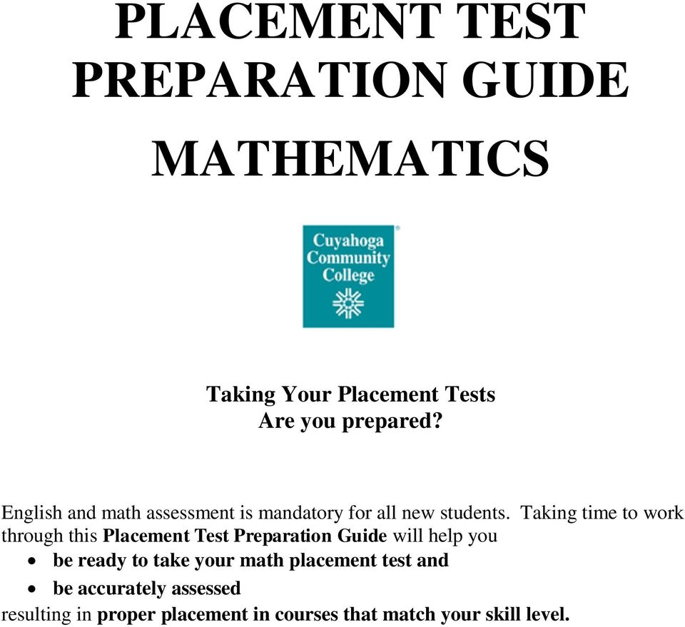 Taking time to work through this Placement Test Preparation Guide will help  you be ready to