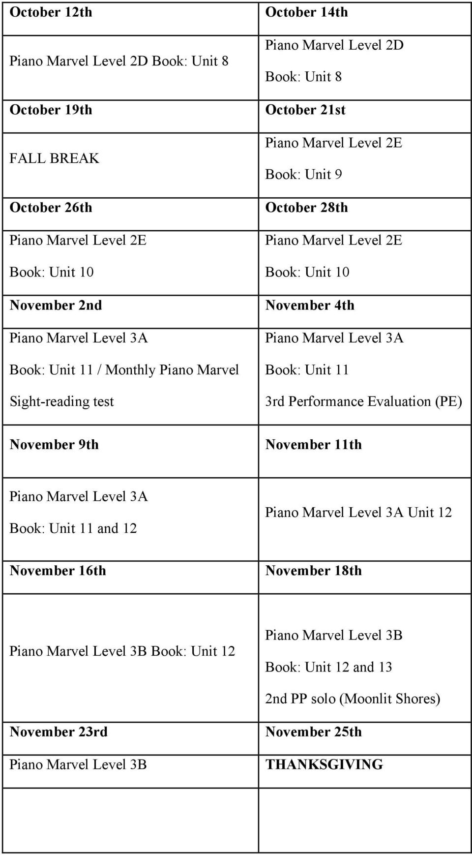November 4th Piano Marvel Level 3A Book: Unit 11 3rd Performance Evaluation (PE) November 9th November 11th Piano Marvel Level 3A Book: Unit 11 and 12 November 16th Piano Marvel Level