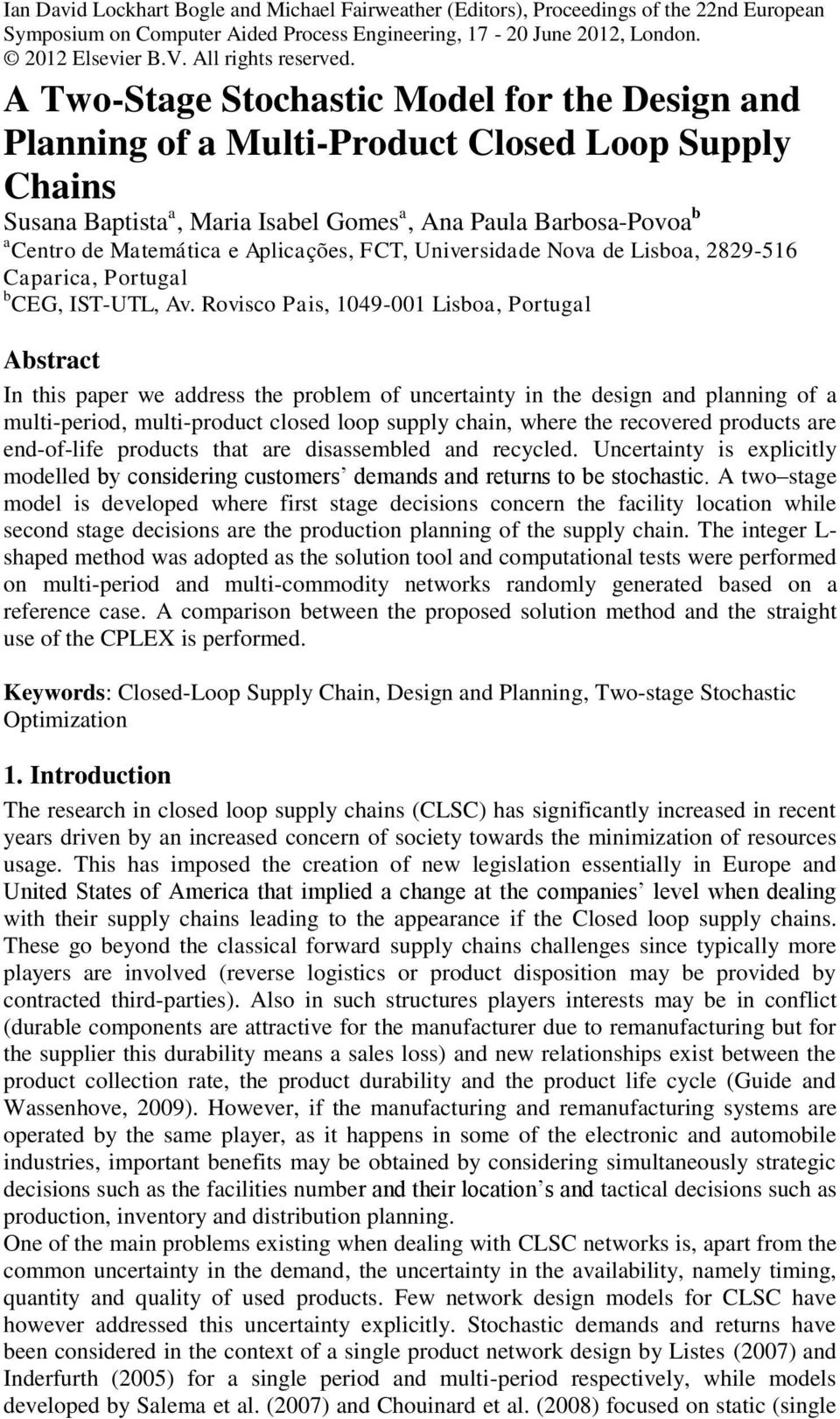 A Two-Stage Stochastic Model for the Design and Planning of a Multi-Product Closed Loop Supply Chains Susana Baptista a, Maria Isabel Gomes a, Ana Paula Barbosa-Povoa b a Centro de Matemática e