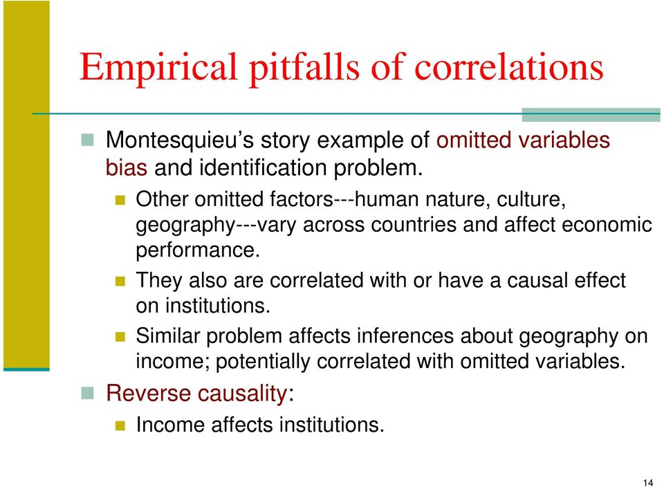 They also are correlated with or have a causal effect on institutions.