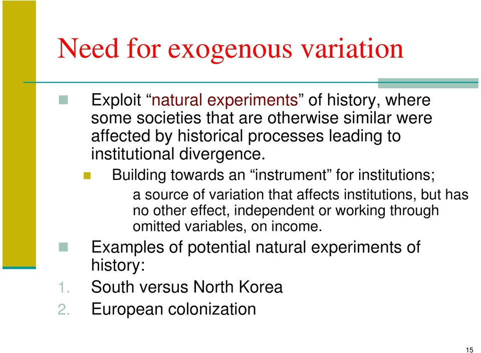 Building towards an instrument for institutions; a source of variation that affects institutions, but has no other