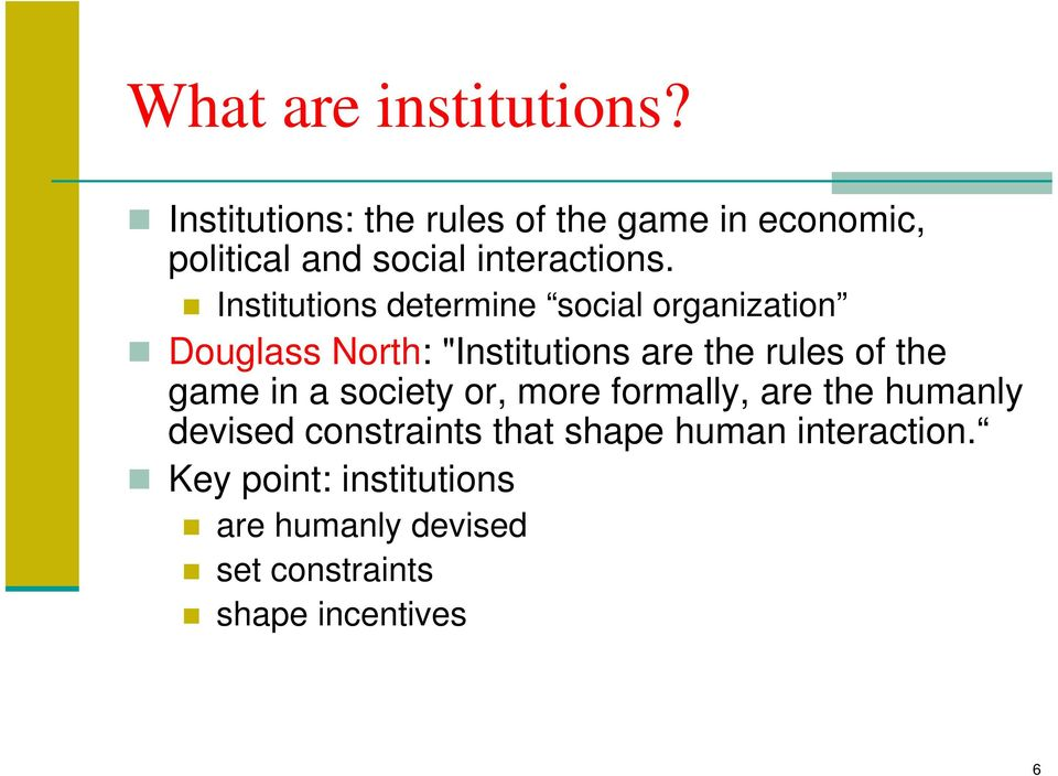 "Institutions determine social organization Douglass North: ""Institutions are the rules of the"
