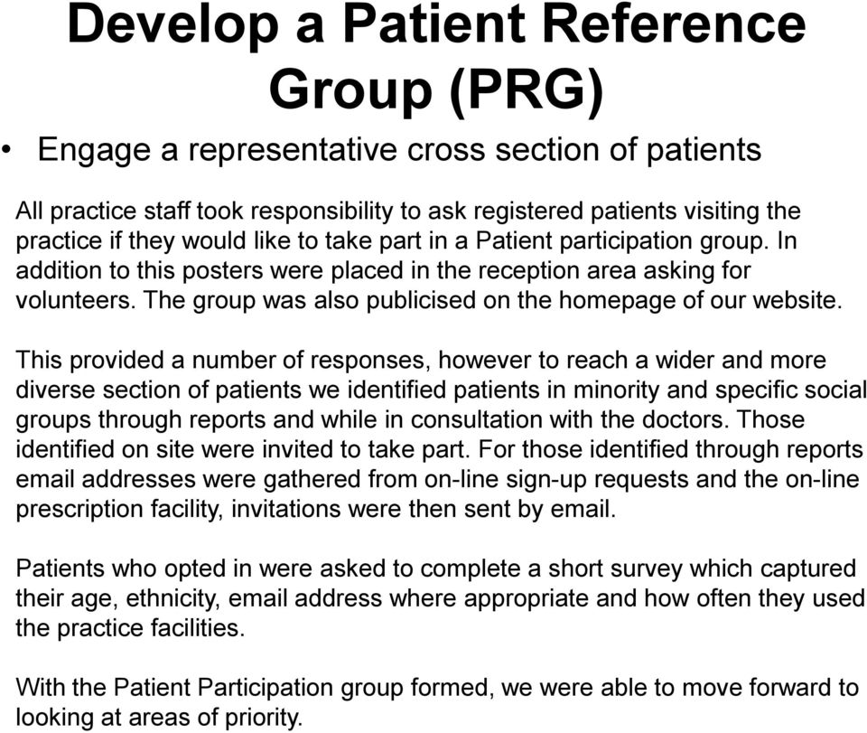This provided a number of responses, however to reach a wider and more diverse section of patients we identified patients in minority and specific social groups through reports and while in