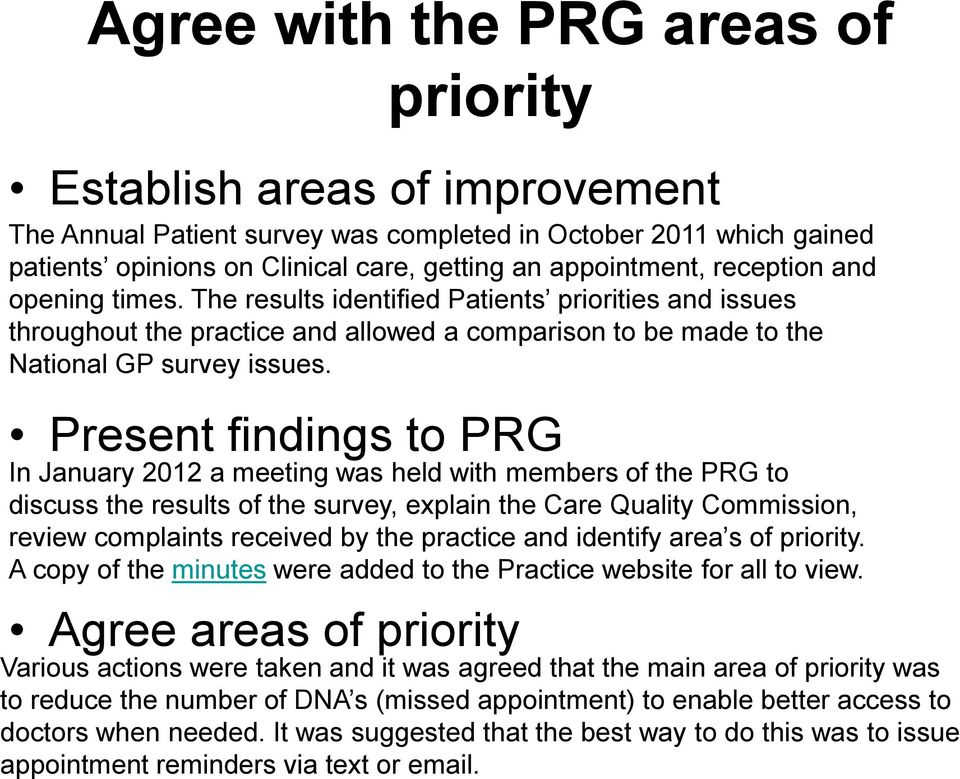 Present findings to PRG In January 2012 a meeting was held with members of the PRG to discuss the results of the survey, explain the Care Quality Commission, review complaints received by the