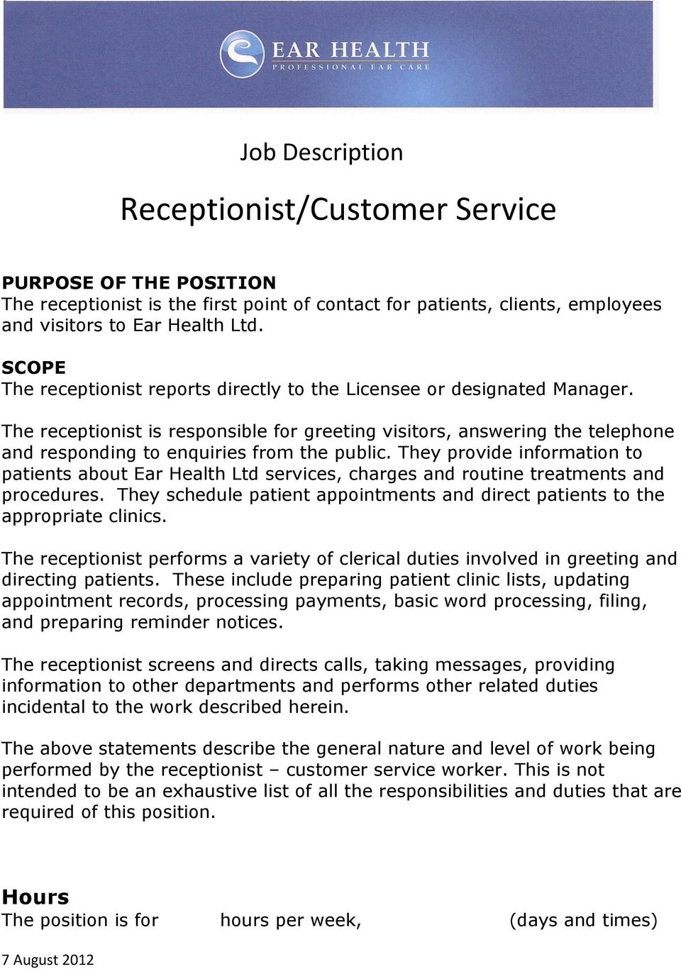 The receptionist is responsible for greeting visitors, answering the telephone and responding to enquiries from the public.