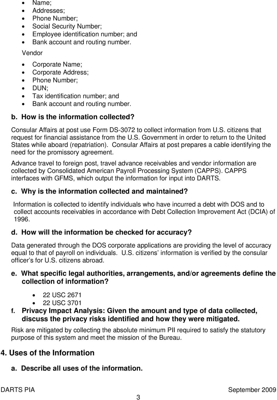 Consular Affairs at post use Form DS-3072 to collect information from U.S. citizens that request for financial assistance from the U.S. Government in order to return to the United States while aboard (repatriation).