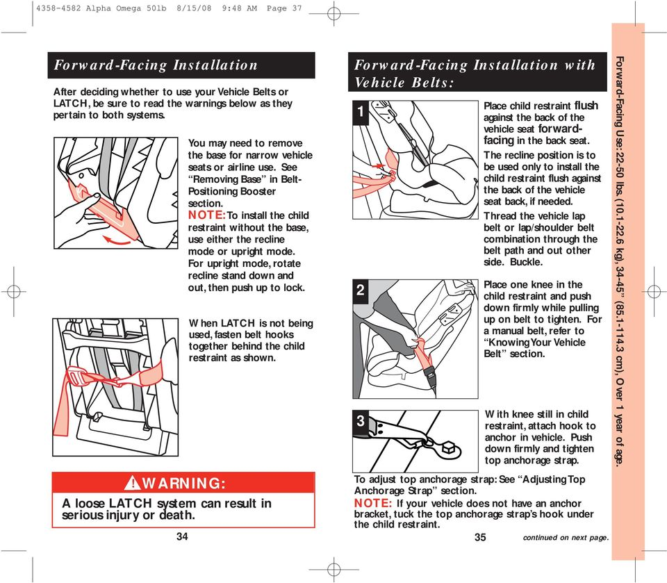 See Removing Base in Belt- Positioning Booster section. NOTE: To install the child restraint without the base, use either the recline mode or upright mode.
