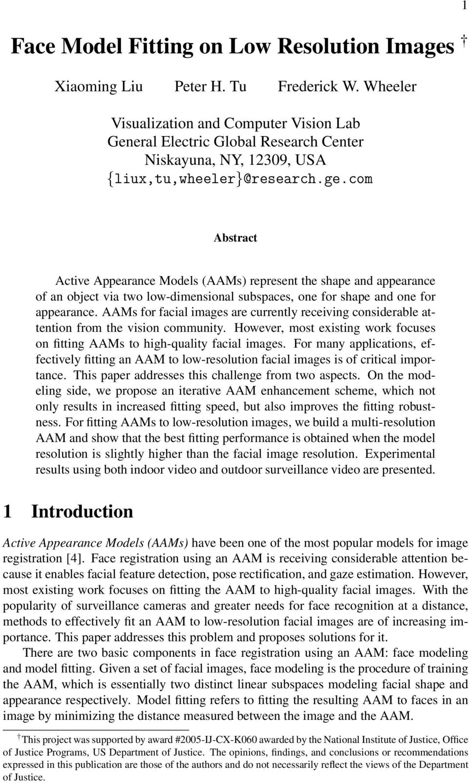 com 1 Abstract Active Appearance Models (AAMs) represent the shape and appearance of an object via two low-dimensional subspaces, one for shape and one for appearance.