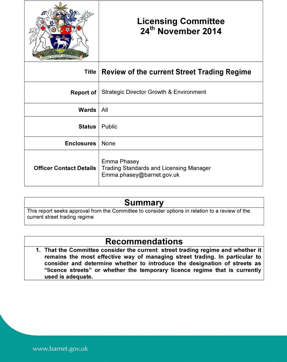 uk Summary This report seeks approval from the Committee to consider options in relation to a review of the current street trading regime Recommendations 1.