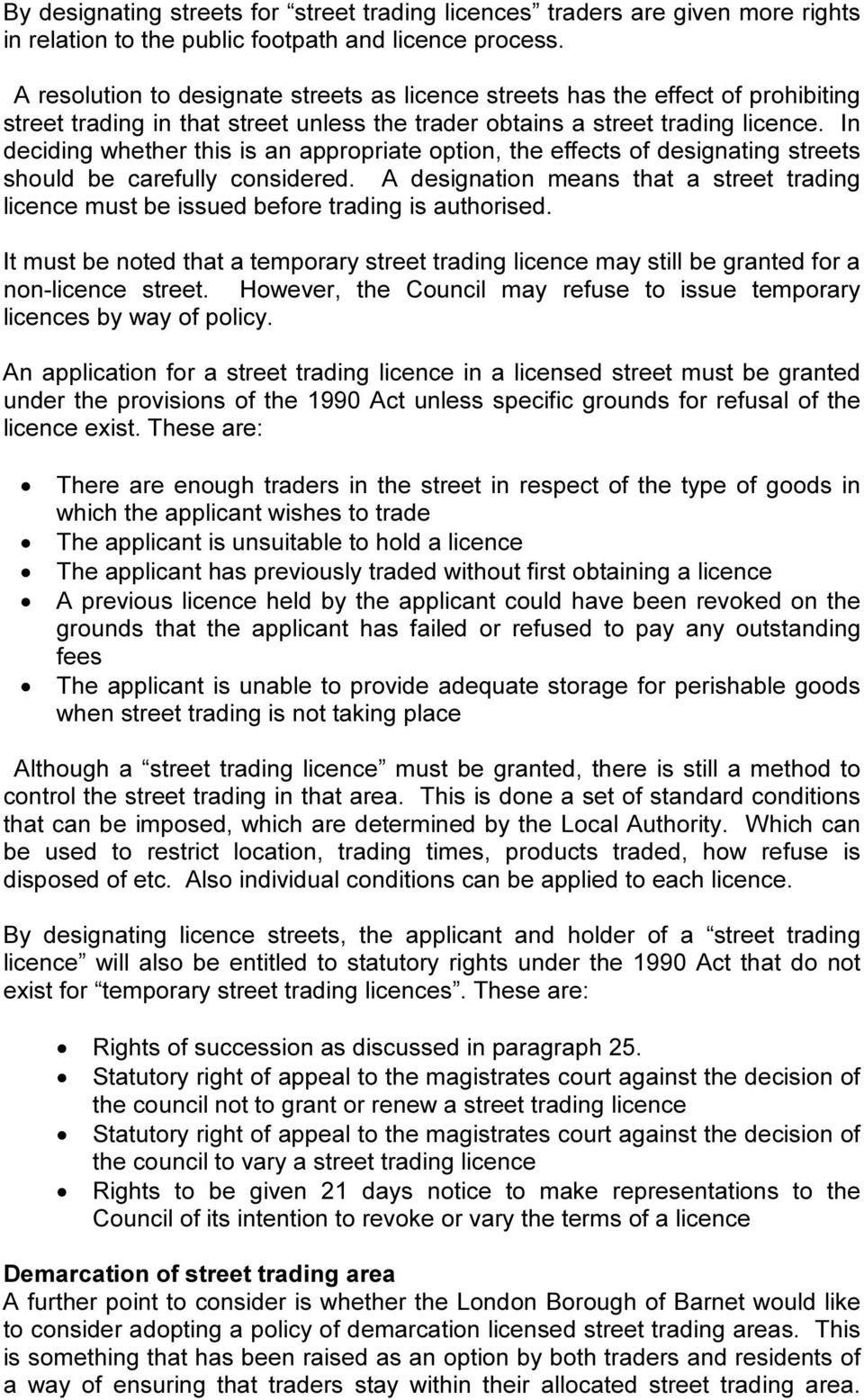In deciding whether this is an appropriate option, the effects of designating streets should be carefully considered.