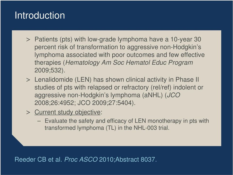 > Lenalidomide (LEN) has shown clinical activity in Phase II studies of pts with relapsed or refractory (rel/ref) indolent or aggressive non-hodgkin s lymphoma