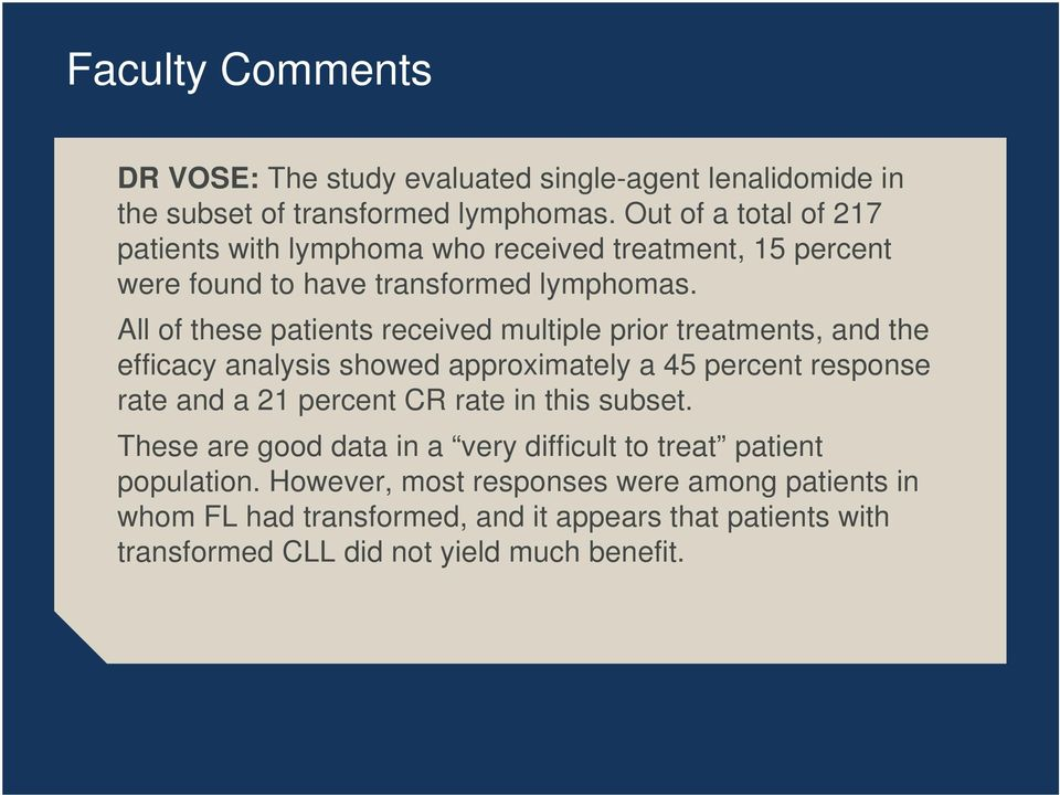 All of these patients received multiple prior treatments, and the efficacy analysis showed approximately a 45 percent response rate and a 21 percent CR rate